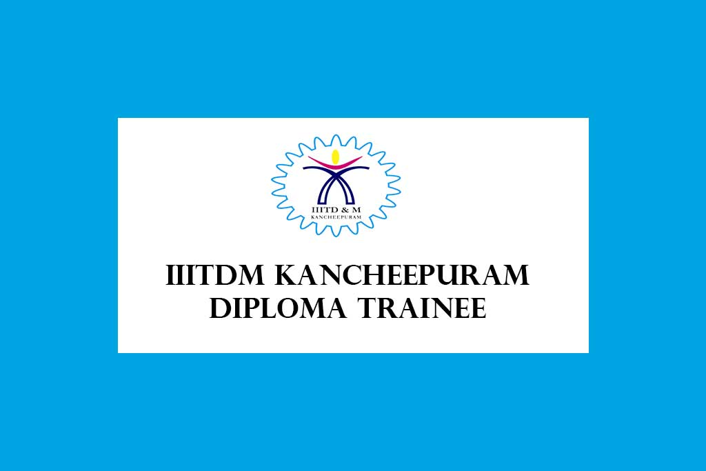 IIITDM Kancheepuram Diploma Trainee Recruitment 2020 – 02 Posts