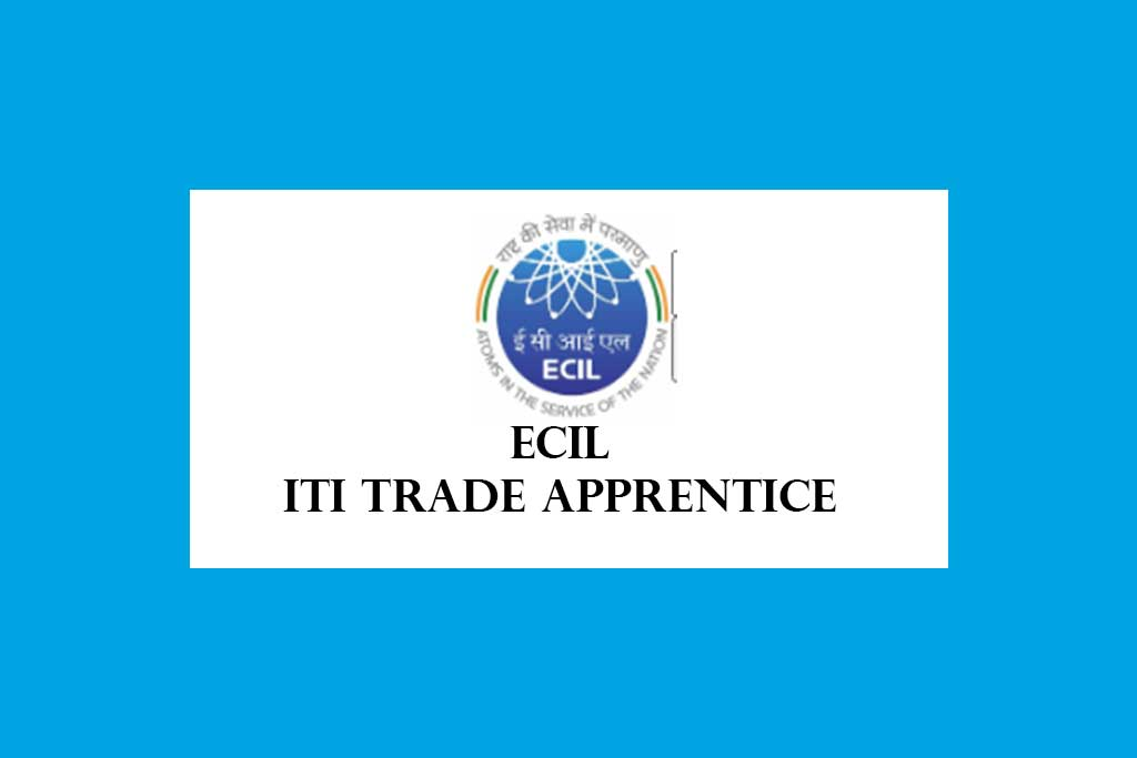 ECIL ITI Trade Apprentice Recruitment 2020 – 285 Posts