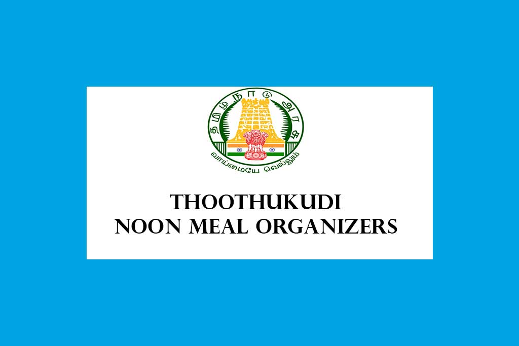 Thoothukudi District Noon Meal Organiser Recruitment 2020 – 22 Posts