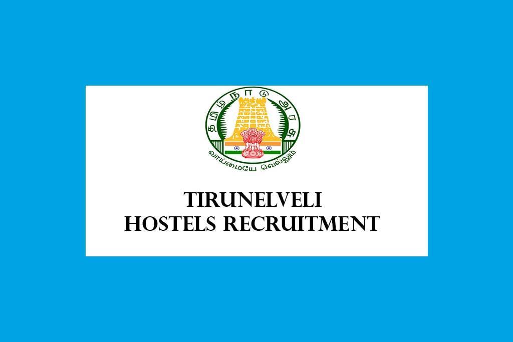 Tirunelveli District Hostels Recruitment 2020 – 6 Cook Posts
