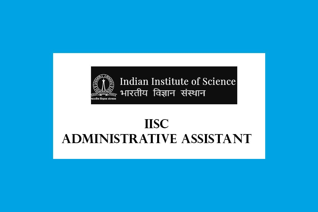 IISC Administrative Assistant Recruitment 2020 – 85 Posts