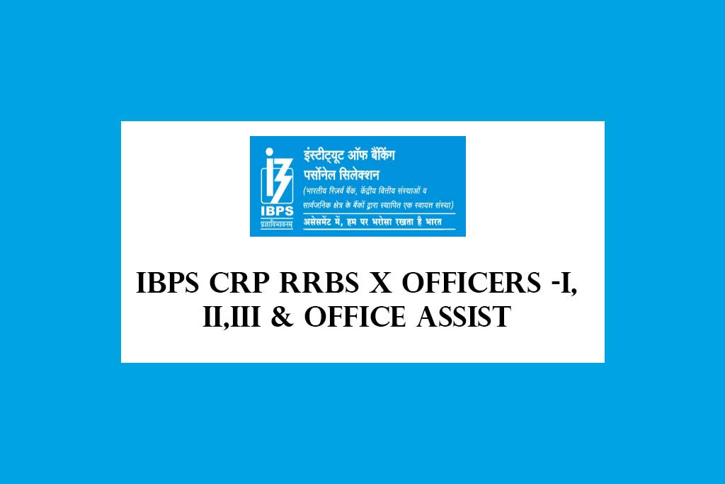IBPS CRP RRBs X Officers Scale-I, II & III and Office Assistants Multipurpose Recruitment 2021 – 10729 Posts